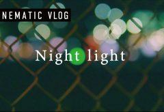 【Views】1469『Night light | CINEMATIC VLOG』1分25秒